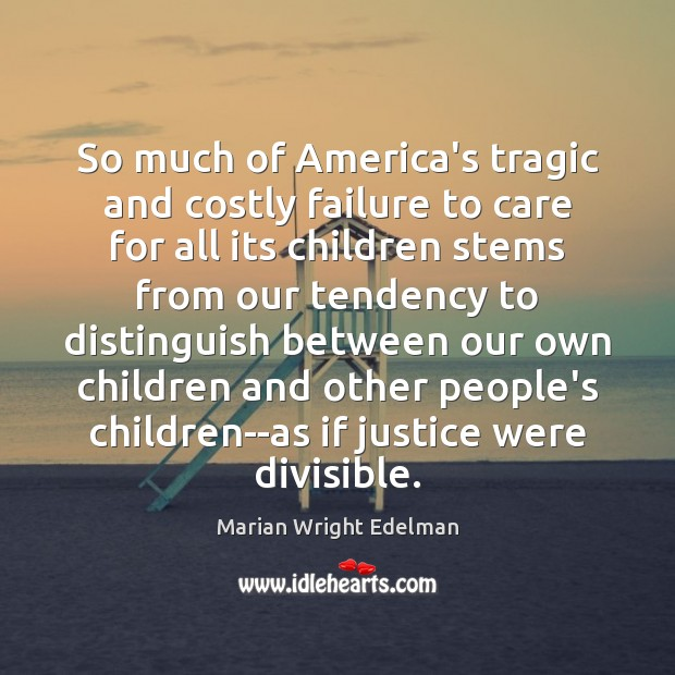 So much of America's tragic and costly failure to care for all Marian Wright Edelman Picture Quote