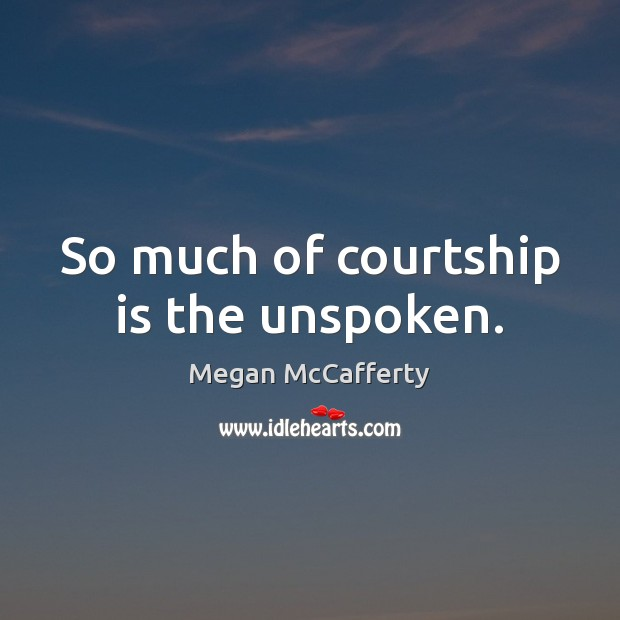 Image, So much of courtship is the unspoken.
