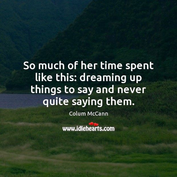So much of her time spent like this: dreaming up things to Dreaming Quotes Image
