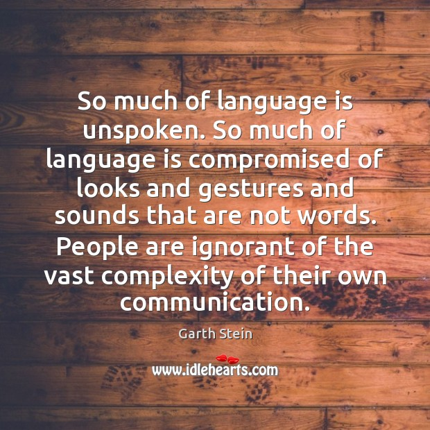 So much of language is unspoken. So much of language is compromised Garth Stein Picture Quote