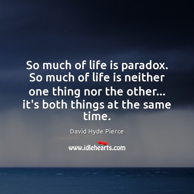 So much of life is paradox. So much of life is neither David Hyde Pierce Picture Quote