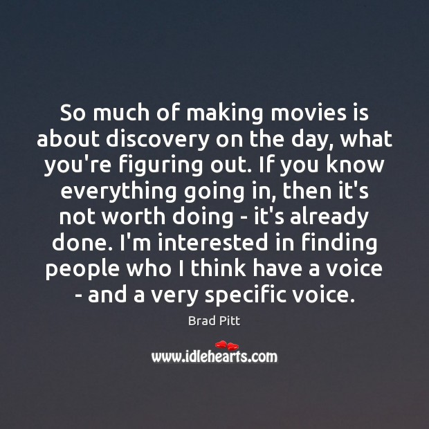So much of making movies is about discovery on the day, what Image
