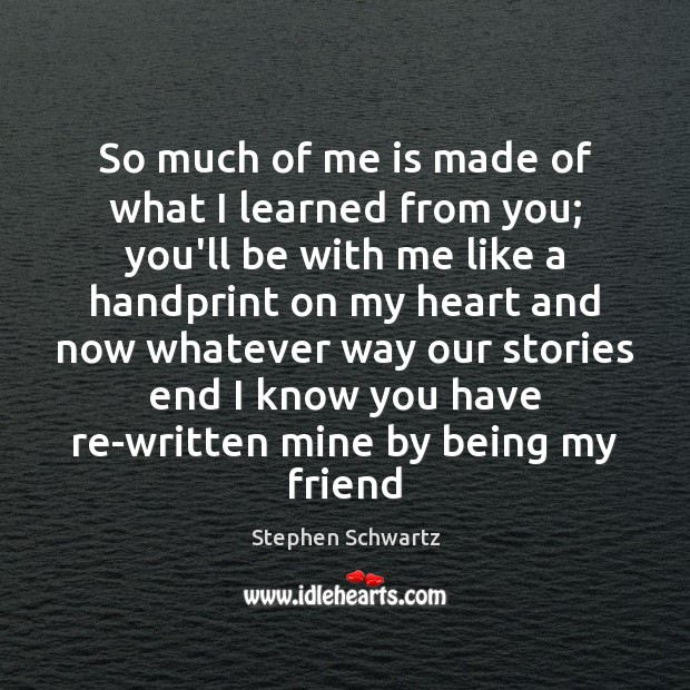 So much of me is made of what I learned from you; Image