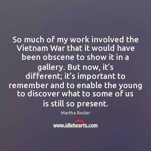 Image, So much of my work involved the Vietnam War that it would