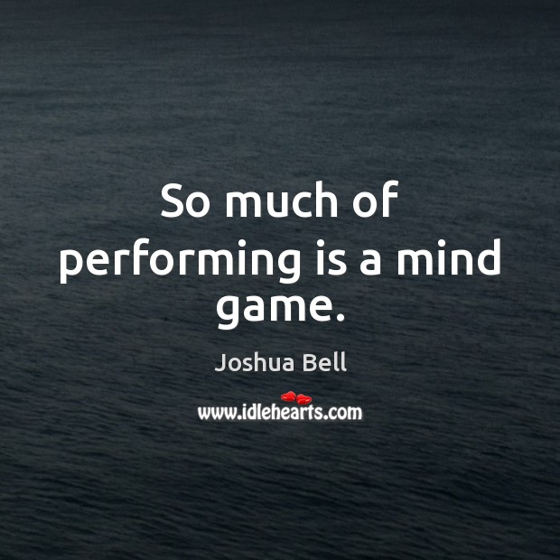 So much of performing is a mind game. Image