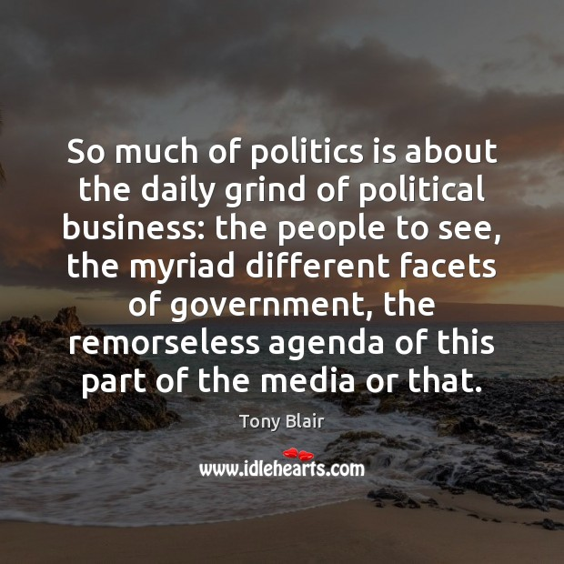 So much of politics is about the daily grind of political business: Image