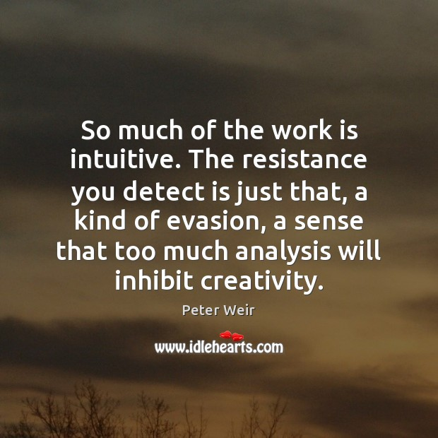 Image, So much of the work is intuitive. The resistance you detect is