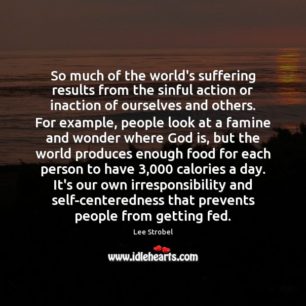 Image, So much of the world's suffering results from the sinful action or