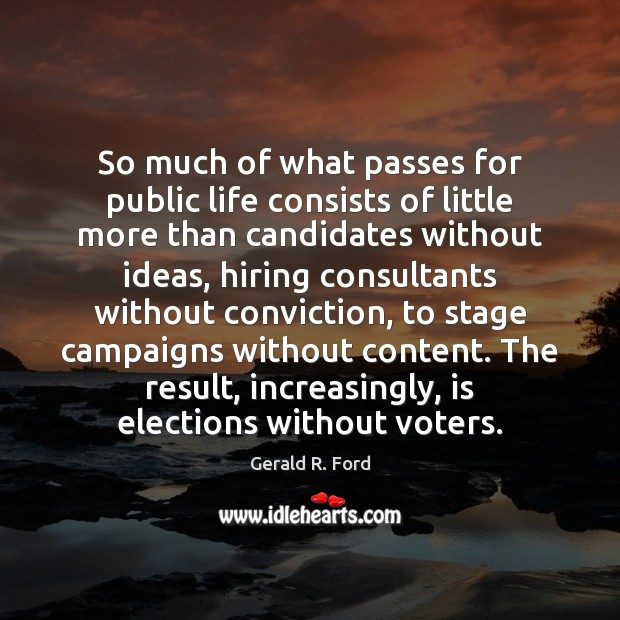 So much of what passes for public life consists of little more Gerald R. Ford Picture Quote