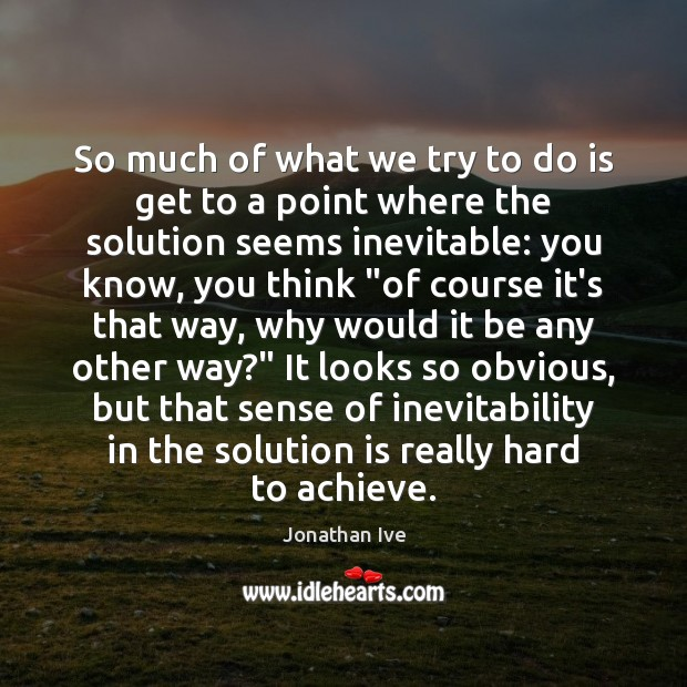So much of what we try to do is get to a Solution Quotes Image