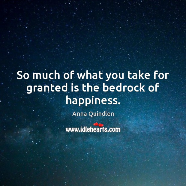 So much of what you take for granted is the bedrock of happiness. Image
