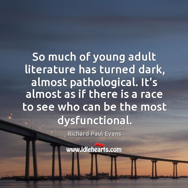 So much of young adult literature has turned dark, almost pathological. It's Image