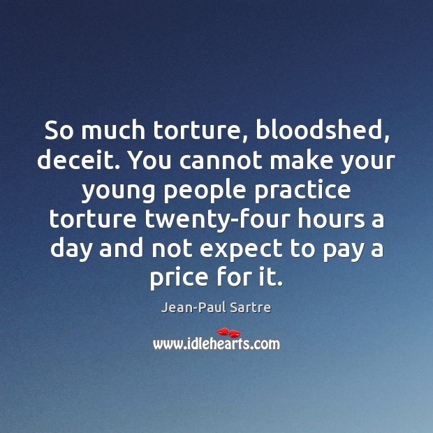 So much torture, bloodshed, deceit. You cannot make your young people practice Image