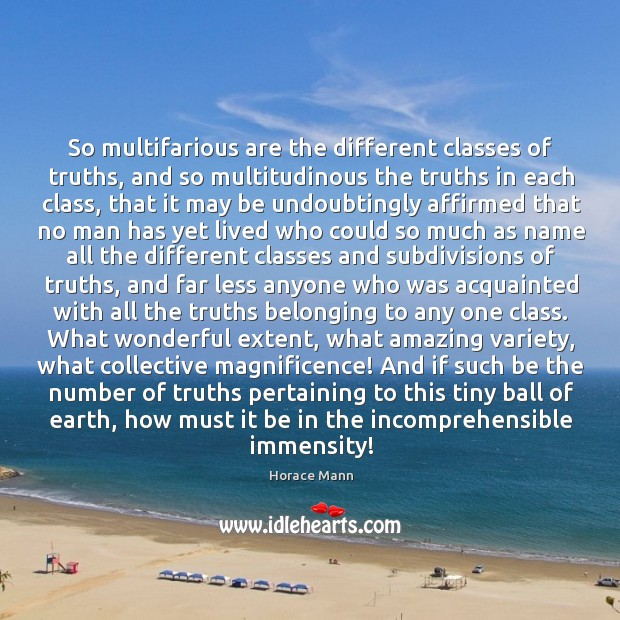 So multifarious are the different classes of truths, and so multitudinous the Image