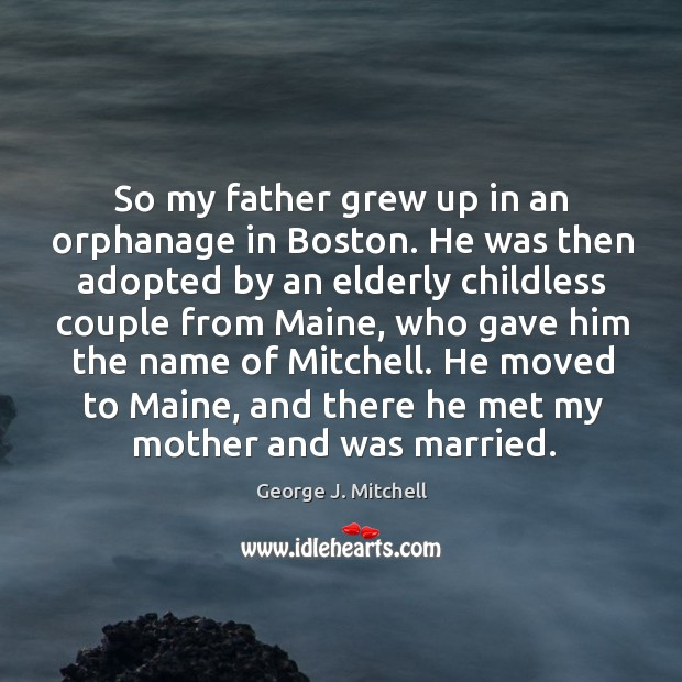 So my father grew up in an orphanage in Boston. He was Image