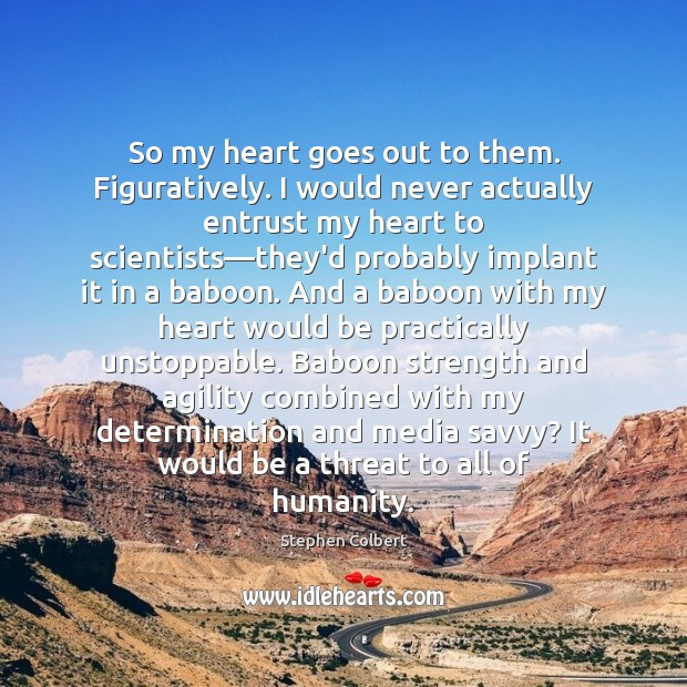 So my heart goes out to them. Figuratively. I would never actually Unstoppable Quotes Image