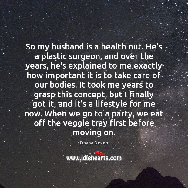 So my husband is a health nut. He's a plastic surgeon, and Moving On Quotes Image