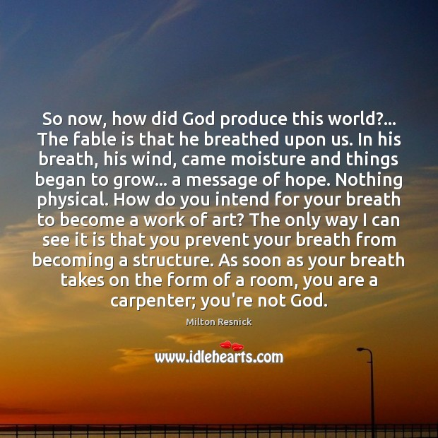 Image, So now, how did God produce this world?… The fable is that