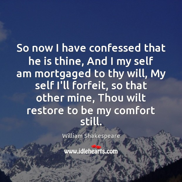 So now I have confessed that he is thine, And I my Image