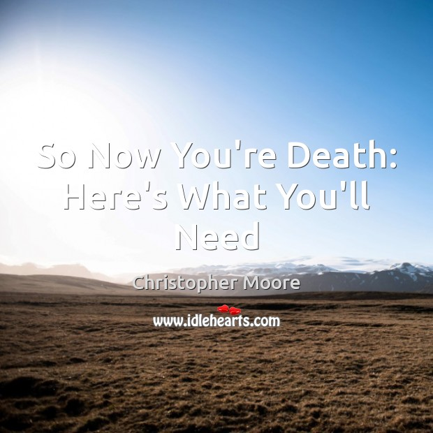 So Now You're Death: Here's What You'll Need Christopher Moore Picture Quote