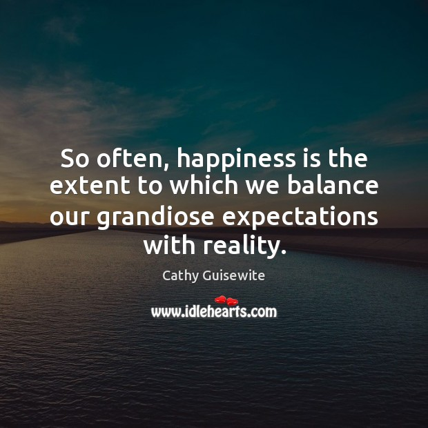 So often, happiness is the extent to which we balance our grandiose Cathy Guisewite Picture Quote