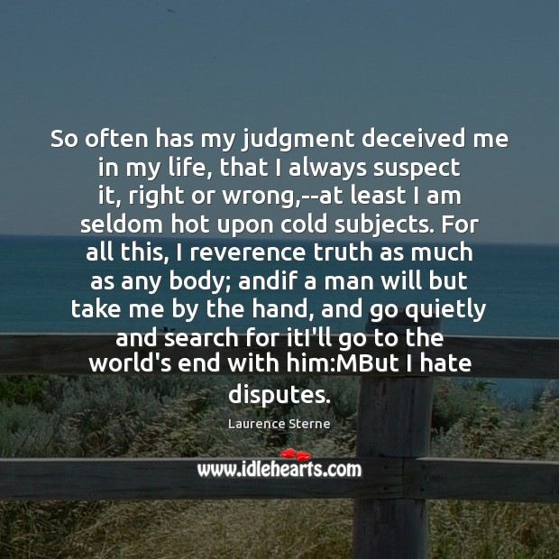 So often has my judgment deceived me in my life, that I Laurence Sterne Picture Quote