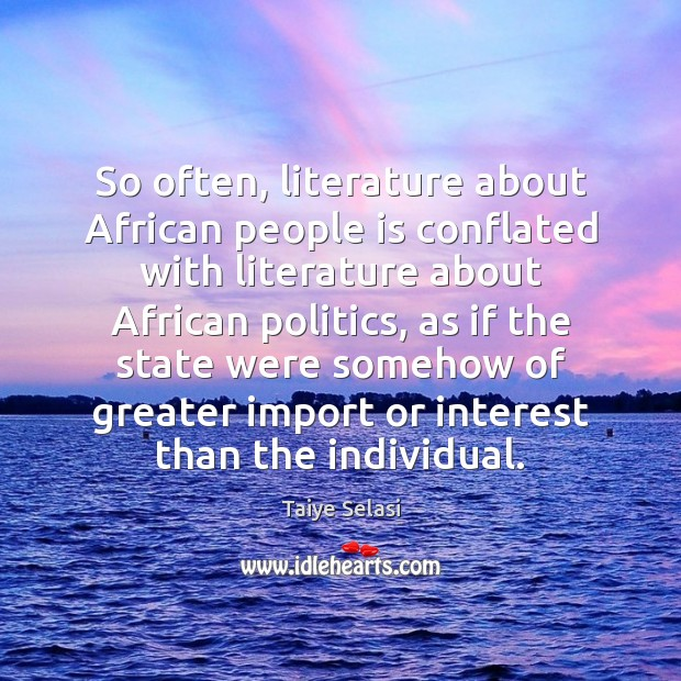 So often, literature about African people is conflated with literature about African Taiye Selasi Picture Quote