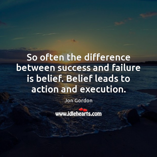 So often the difference between success and failure is belief. Belief leads Failure Quotes Image