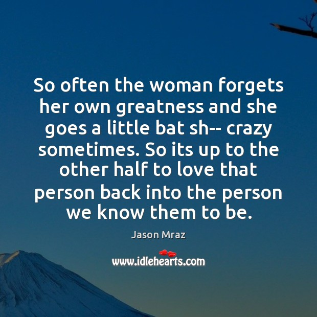 Image, So often the woman forgets her own greatness and she goes a