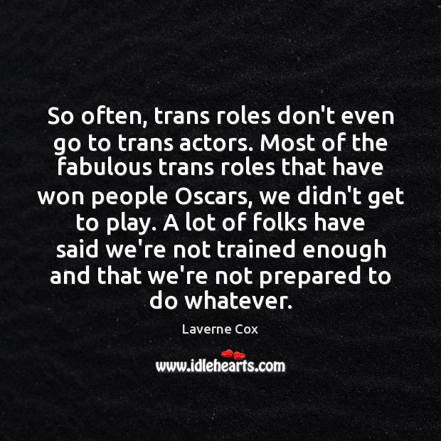 So often, trans roles don't even go to trans actors. Most of Laverne Cox Picture Quote