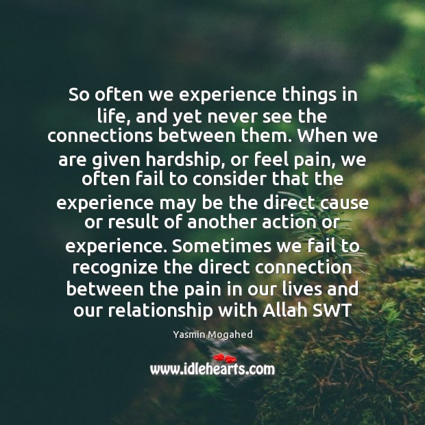 So often we experience things in life, and yet never see the Yasmin Mogahed Picture Quote