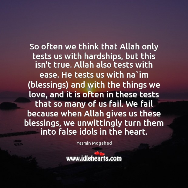 Image, So often we think that Allah only tests us with hardships, but