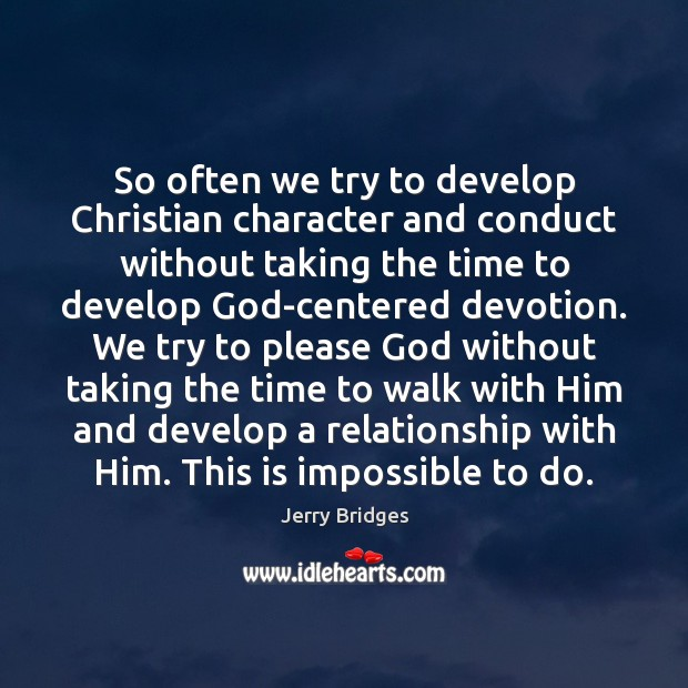 So often we try to develop Christian character and conduct without taking Jerry Bridges Picture Quote