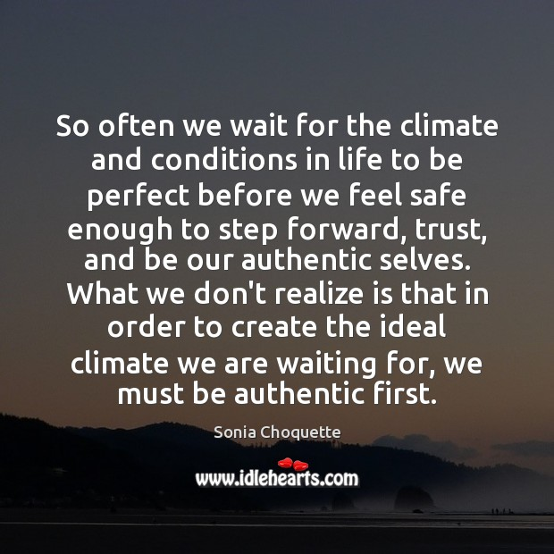 So often we wait for the climate and conditions in life to Image