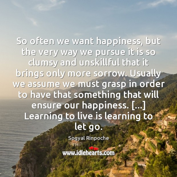 Image, So often we want happiness, but the very way we pursue it