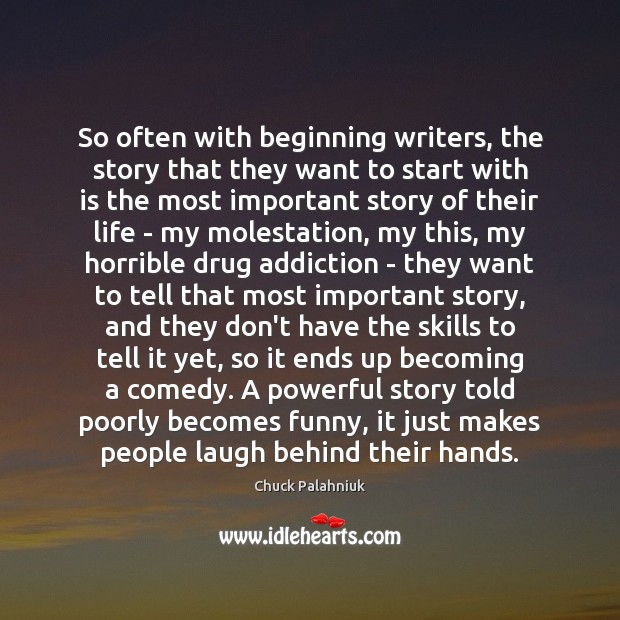 Image, So often with beginning writers, the story that they want to start
