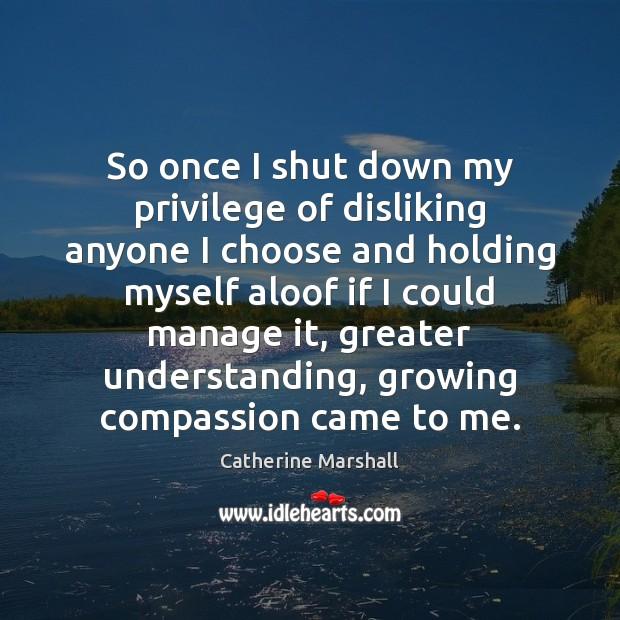 Image, So once I shut down my privilege of disliking anyone I choose