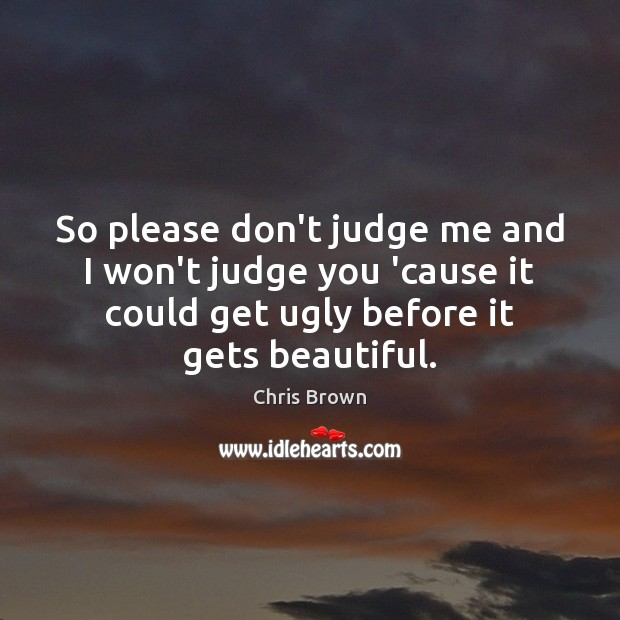 So please don't judge me and I won't judge you 'cause it Don't Judge Me Quotes Image