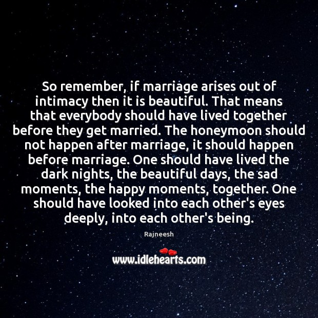 Image, So remember, if marriage arises out of intimacy then it is beautiful.