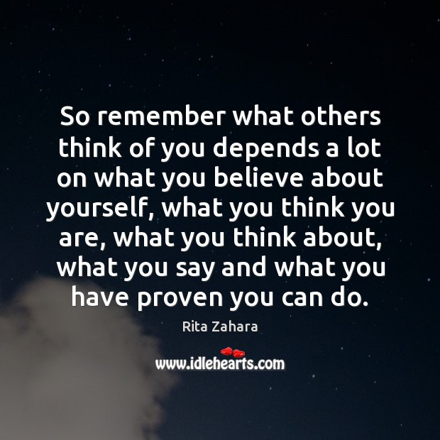 So remember what others think of you depends a lot on what Rita Zahara Picture Quote