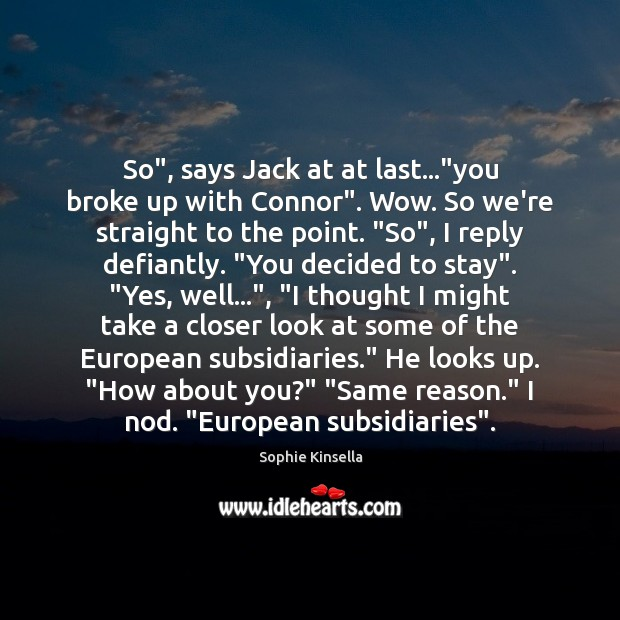 """So"""", says Jack at at last…""""you broke up with Connor"""". Wow. Image"""