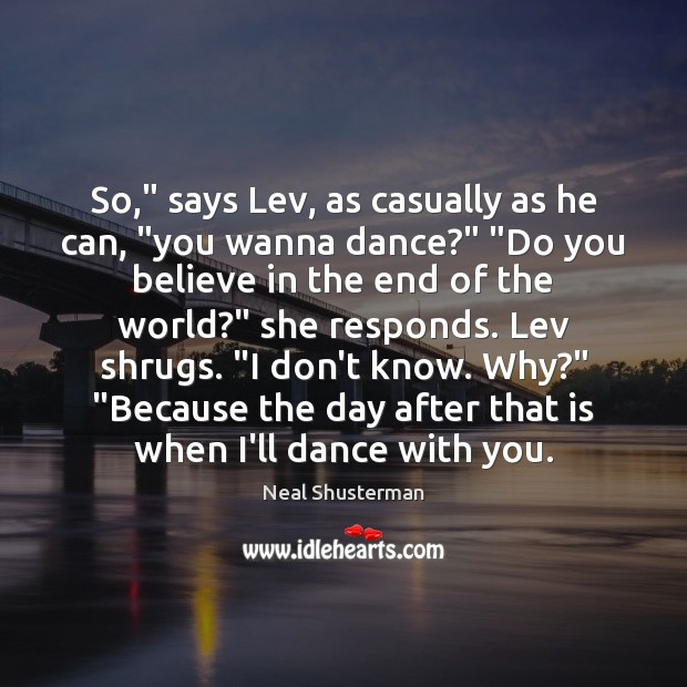 """So,"""" says Lev, as casually as he can, """"you wanna dance?"""" """"Do Neal Shusterman Picture Quote"""