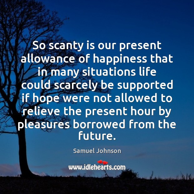 Image, Allowance, Allowed, Borrowed, Could, Future, Happiness, Hope, Hour, Hours, Ifs, Life, Many, Our, Pleasure, Pleasures, Present, Relieve, Scanty, Scarcely, Situation, Situations, Supported, The present, Were
