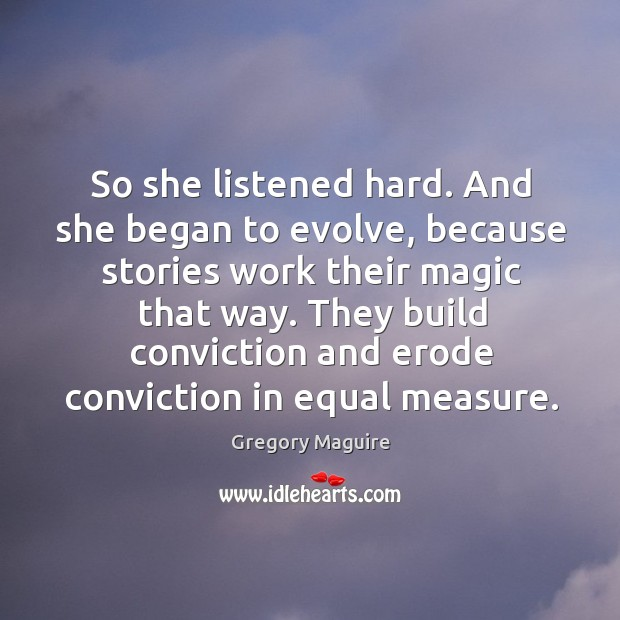 Image, So she listened hard. And she began to evolve, because stories work