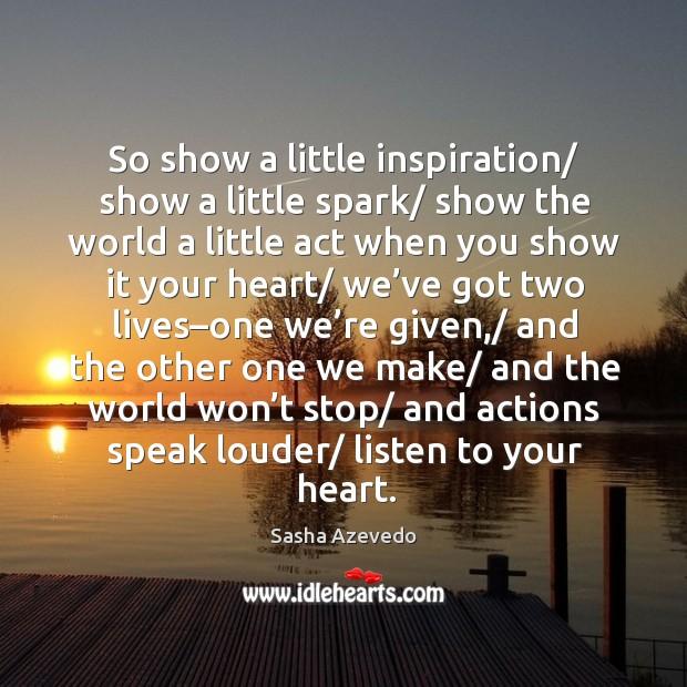 So show a little inspiration/ show a little spark/ show the world a little Sasha Azevedo Picture Quote