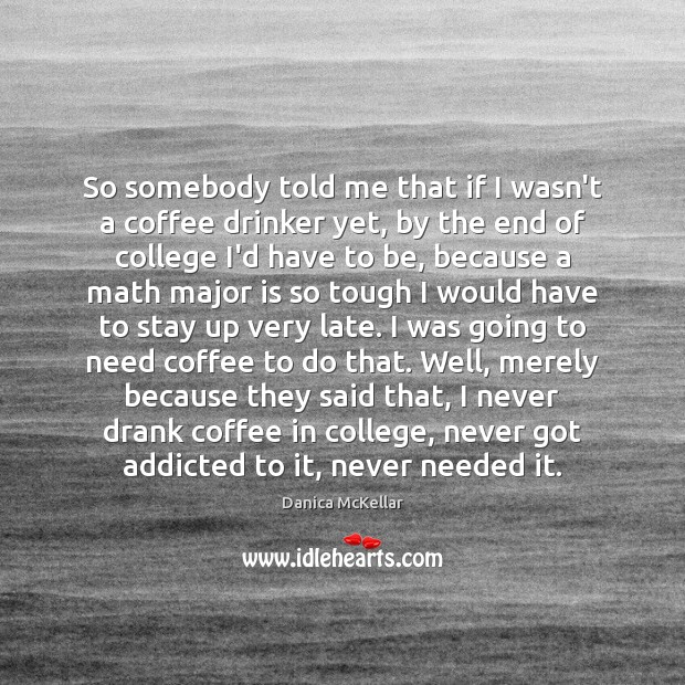 So somebody told me that if I wasn't a coffee drinker yet, Image