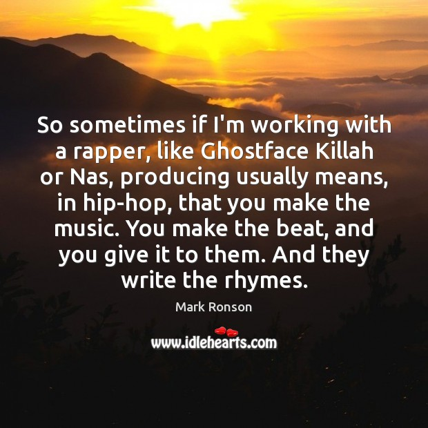 Image, So sometimes if I'm working with a rapper, like Ghostface Killah or