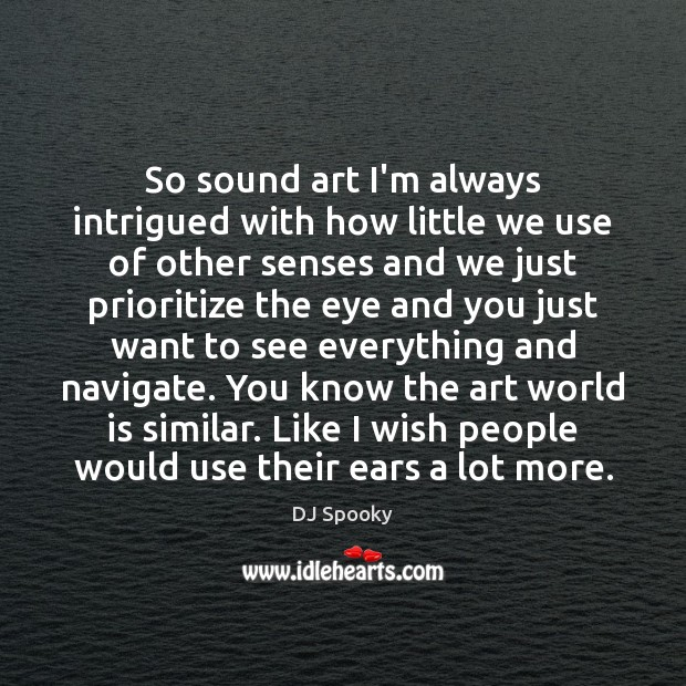 Image, So sound art I'm always intrigued with how little we use of
