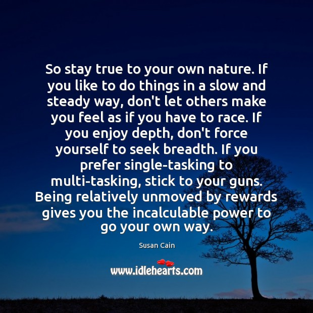 So stay true to your own nature. If you like to do Susan Cain Picture Quote