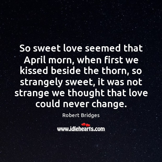 So sweet love seemed that April morn, when first we kissed beside Image